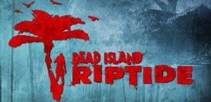 Dead Island: Riptide dated for April next year